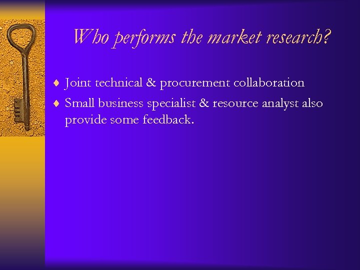 Who performs the market research? ¨ Joint technical & procurement collaboration ¨ Small business