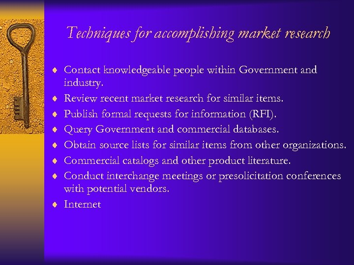 Techniques for accomplishing market research ¨ Contact knowledgeable people within Government and ¨ ¨