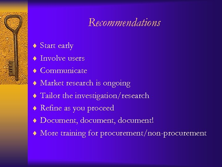 Recommendations ¨ Start early ¨ Involve users ¨ Communicate ¨ Market research is ongoing