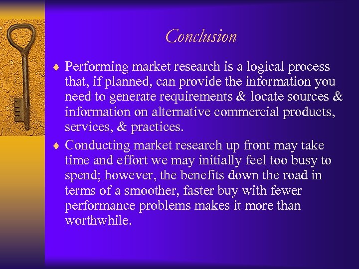 Conclusion ¨ Performing market research is a logical process that, if planned, can provide