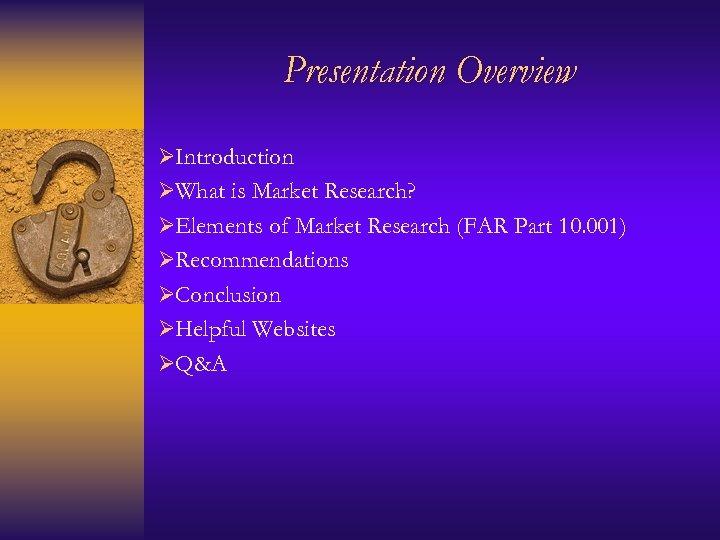Presentation Overview ØIntroduction ØWhat is Market Research? ØElements of Market Research (FAR Part 10.