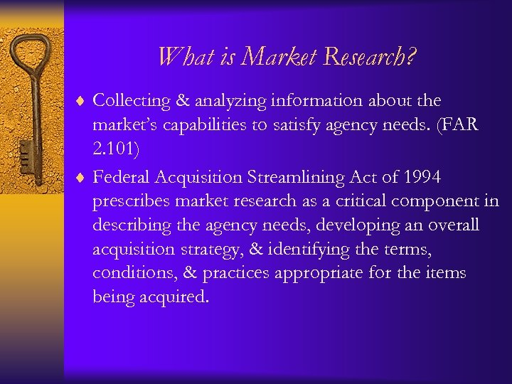 What is Market Research? ¨ Collecting & analyzing information about the market's capabilities to