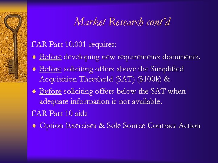 Market Research cont'd FAR Part 10. 001 requires: ¨ Before developing new requirements documents.