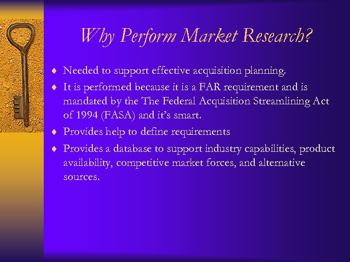 Why Perform Market Research? ¨ Needed to support effective acquisition planning. ¨ It is