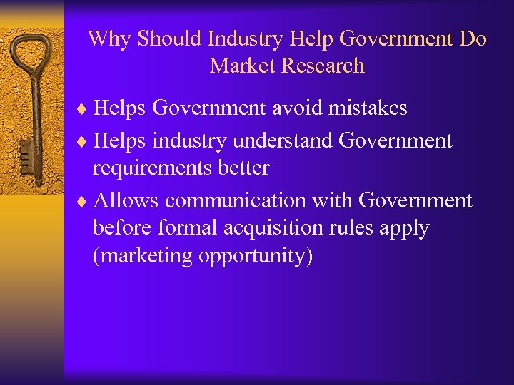 Why Should Industry Help Government Do Market Research ¨ Helps Government avoid mistakes ¨
