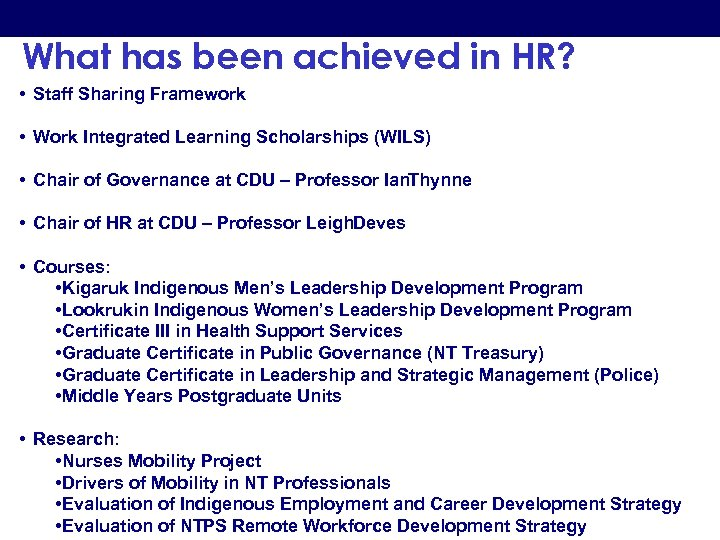 What has been achieved in HR? • Staff Sharing Framework • Work Integrated Learning