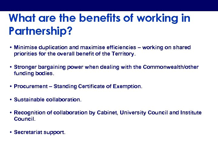 What are the benefits of working in Partnership? • Minimise duplication and maximise efficiencies