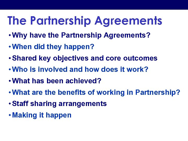 The Partnership Agreements • Why have the Partnership Agreements? • When did they happen?