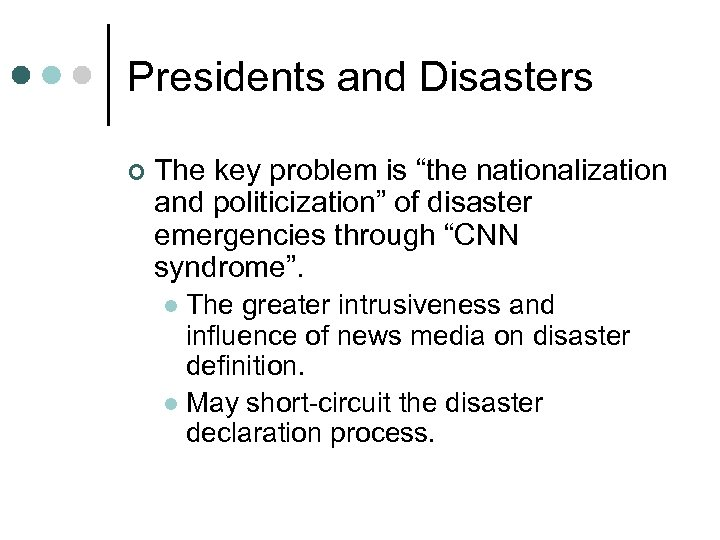 """Presidents and Disasters ¢ The key problem is """"the nationalization and politicization"""" of disaster"""