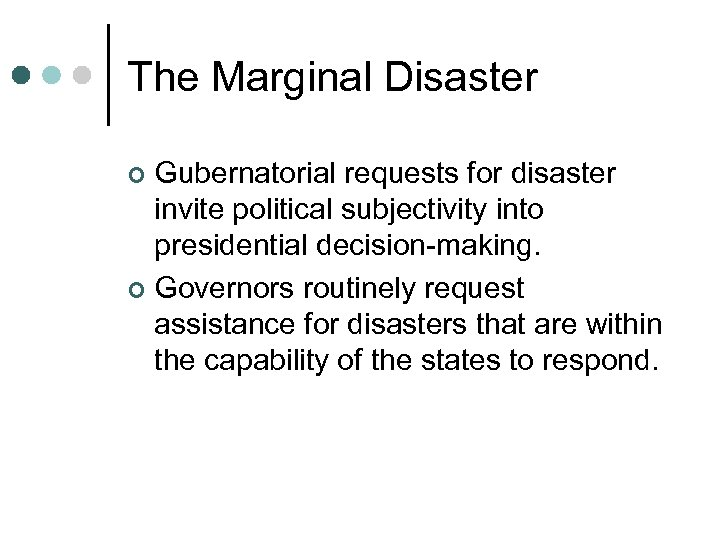 The Marginal Disaster Gubernatorial requests for disaster invite political subjectivity into presidential decision-making. ¢