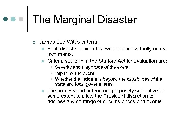 The Marginal Disaster ¢ James Lee Witt's criteria: l Each disaster incident is evaluated
