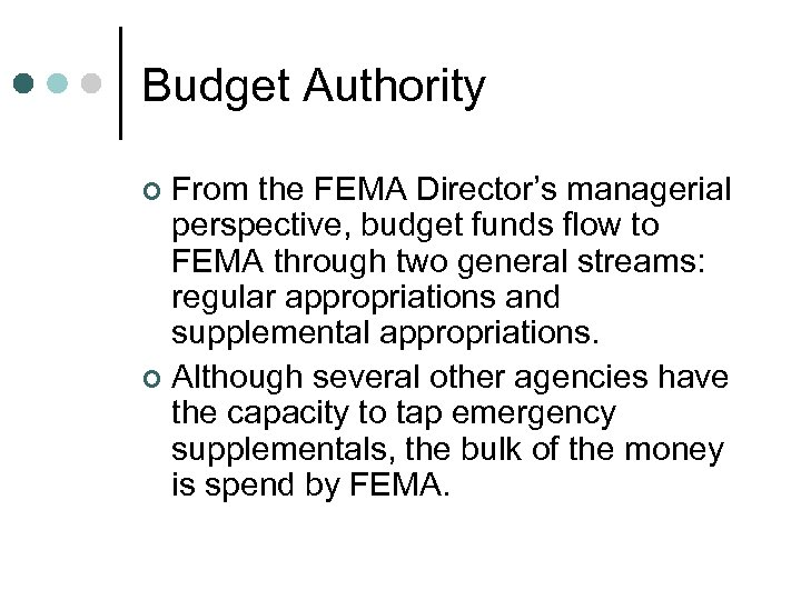Budget Authority From the FEMA Director's managerial perspective, budget funds flow to FEMA through