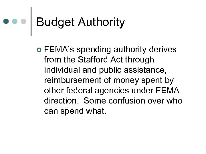 Budget Authority ¢ FEMA's spending authority derives from the Stafford Act through individual and