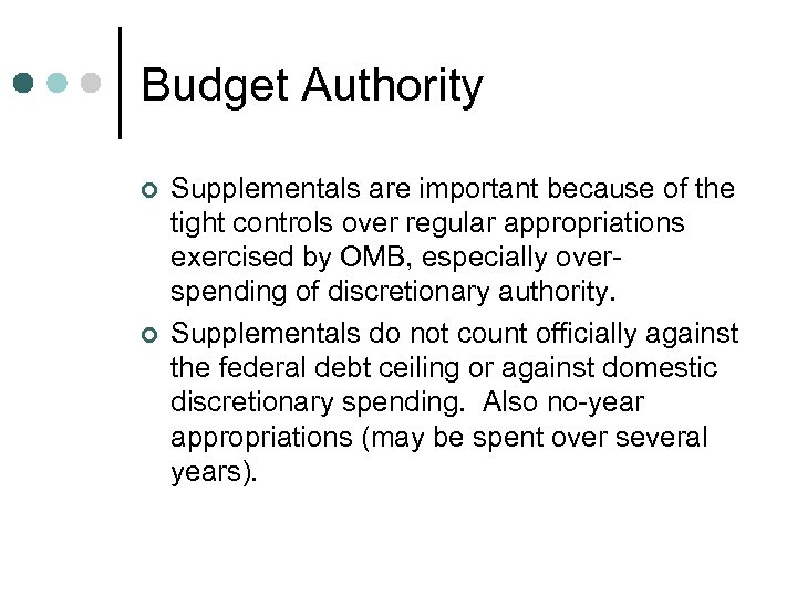 Budget Authority ¢ ¢ Supplementals are important because of the tight controls over regular