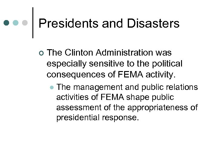 Presidents and Disasters ¢ The Clinton Administration was especially sensitive to the political consequences