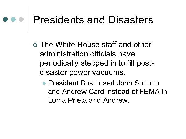 Presidents and Disasters ¢ The White House staff and other administration officials have periodically