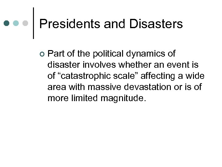 Presidents and Disasters ¢ Part of the political dynamics of disaster involves whether an