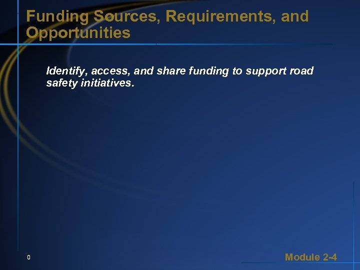 Funding Sources, Requirements, and Opportunities Identify, access, and share funding to support road safety