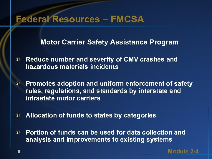 Federal Resources – FMCSA Motor Carrier Safety Assistance Program Reduce number and severity of