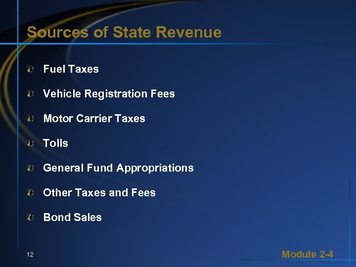 Sources of State Revenue Fuel Taxes Vehicle Registration Fees Motor Carrier Taxes Tolls General