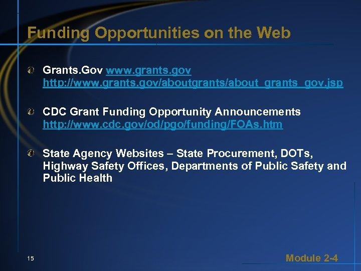 Funding Opportunities on the Web Grants. Gov www. grants. gov http: //www. grants. gov/aboutgrants/about_grants_gov.