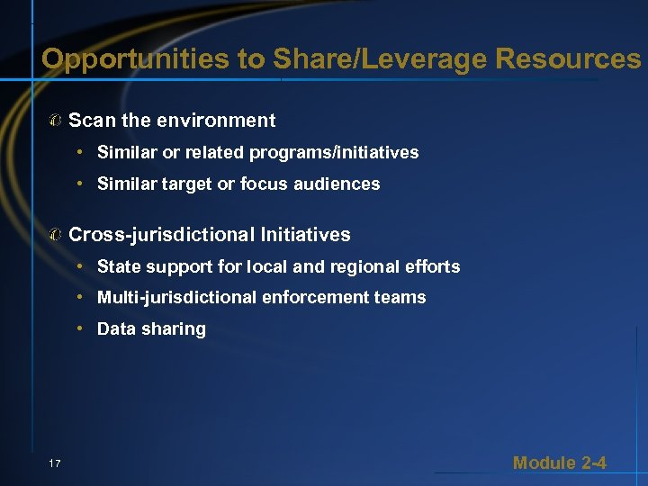 Opportunities to Share/Leverage Resources Scan the environment • Similar or related programs/initiatives • Similar