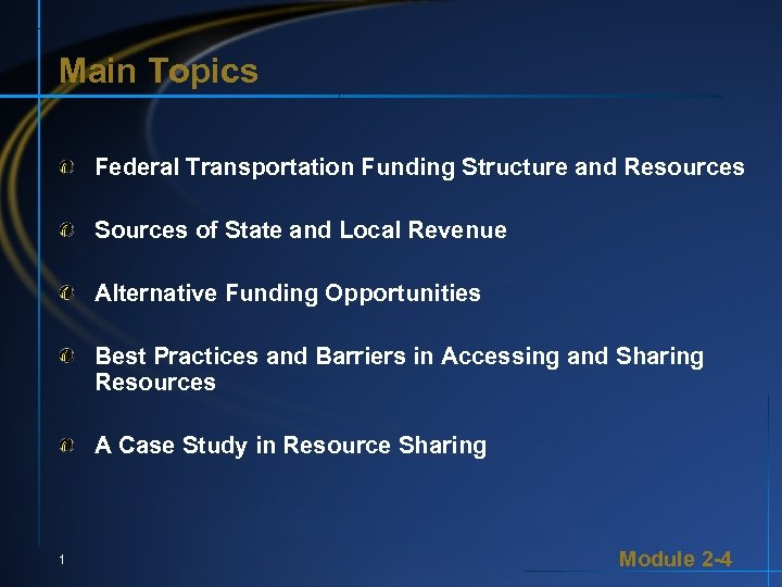 Main Topics Federal Transportation Funding Structure and Resources Sources of State and Local Revenue