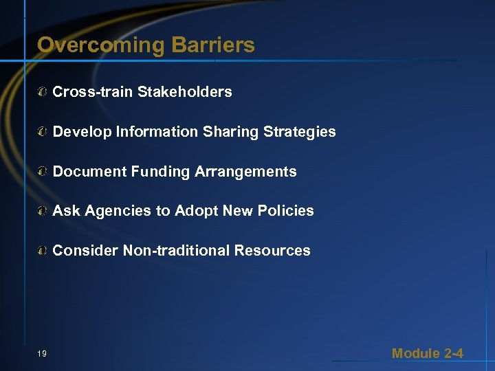 Overcoming Barriers Cross-train Stakeholders Develop Information Sharing Strategies Document Funding Arrangements Ask Agencies to