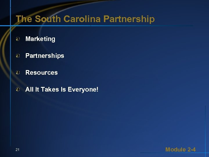 The South Carolina Partnership Marketing Partnerships Resources All It Takes Is Everyone! 21 Module