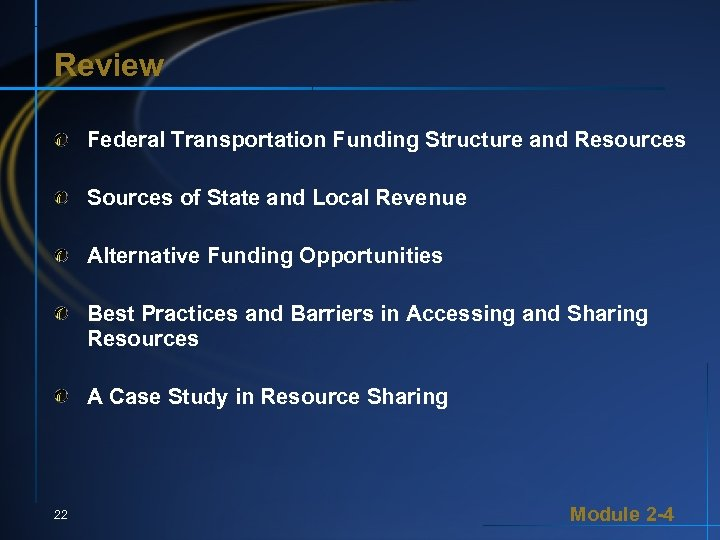 Review Federal Transportation Funding Structure and Resources Sources of State and Local Revenue Alternative