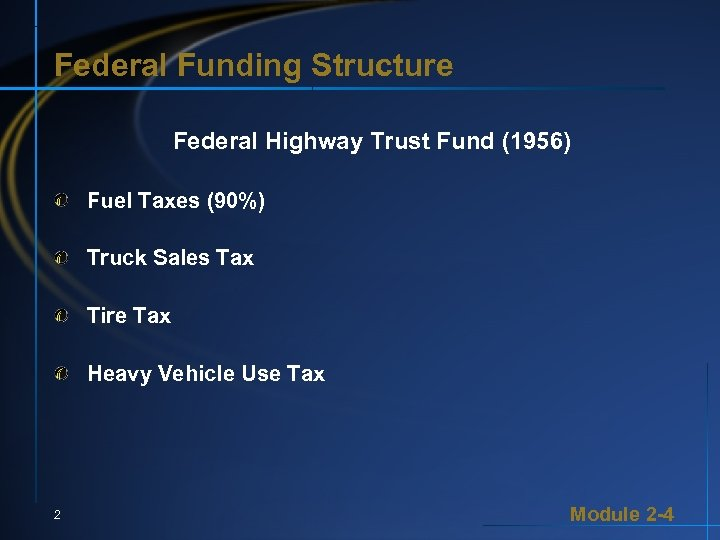 Federal Funding Structure Federal Highway Trust Fund (1956) Fuel Taxes (90%) Truck Sales Tax