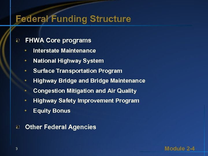 Federal Funding Structure FHWA Core programs • Interstate Maintenance • National Highway System •