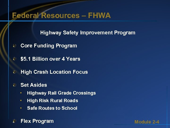 Federal Resources – FHWA Highway Safety Improvement Program Core Funding Program $5. 1 Billion