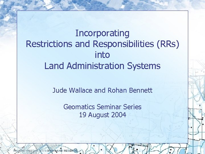 Incorporating Restrictions and Responsibilities (RRs) into Land Administration Systems Jude Wallace and Rohan Bennett