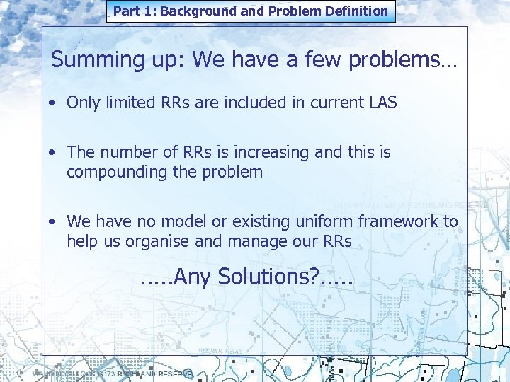 Part 1: Background and Problem Definition Summing up: We have a few problems… •
