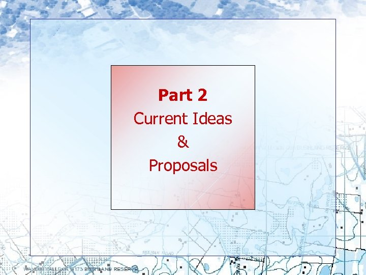 Part 2 Current Ideas & Proposals