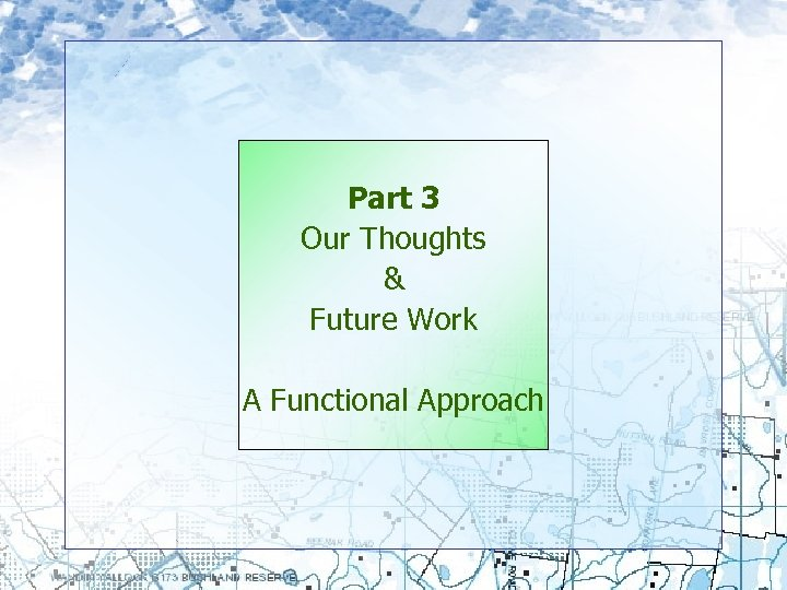 Part 3 Our Thoughts & Future Work A Functional Approach