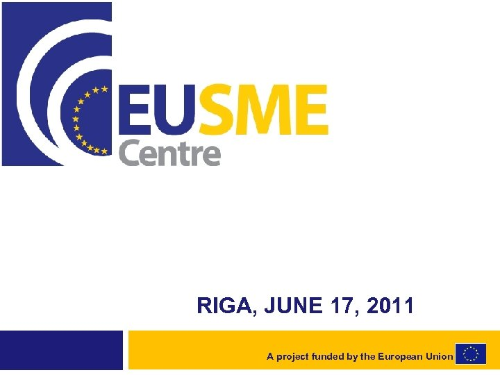 RIGA, JUNE 17, 2011 A project funded by the European Union