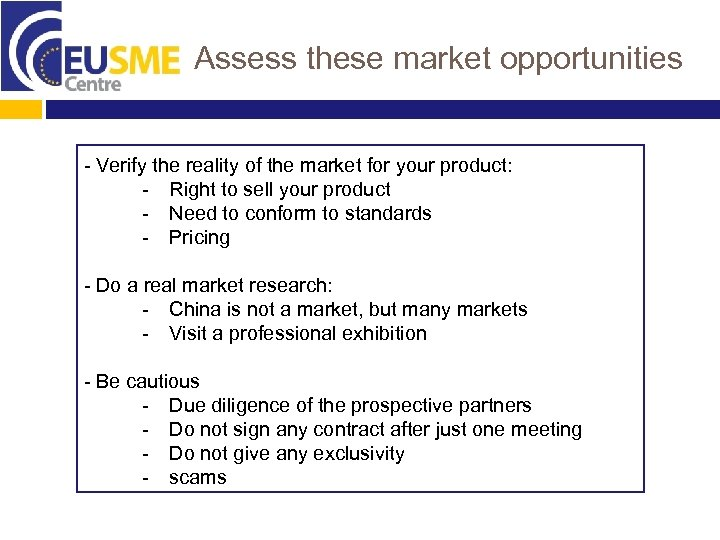 Assess these market opportunities - Verify the reality of the market for your product: