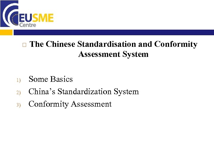 1) 2) 3) The Chinese Standardisation and Conformity Assessment System Some Basics China's