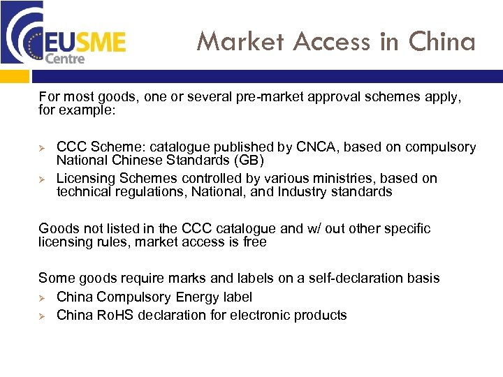 Market Access in China For most goods, one or several pre-market approval schemes apply,