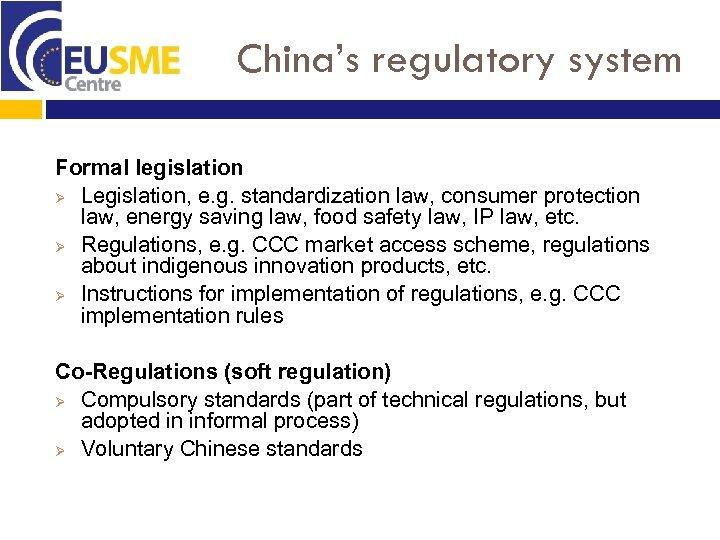 China's regulatory system Formal legislation Ø Legislation, e. g. standardization law, consumer protection law,