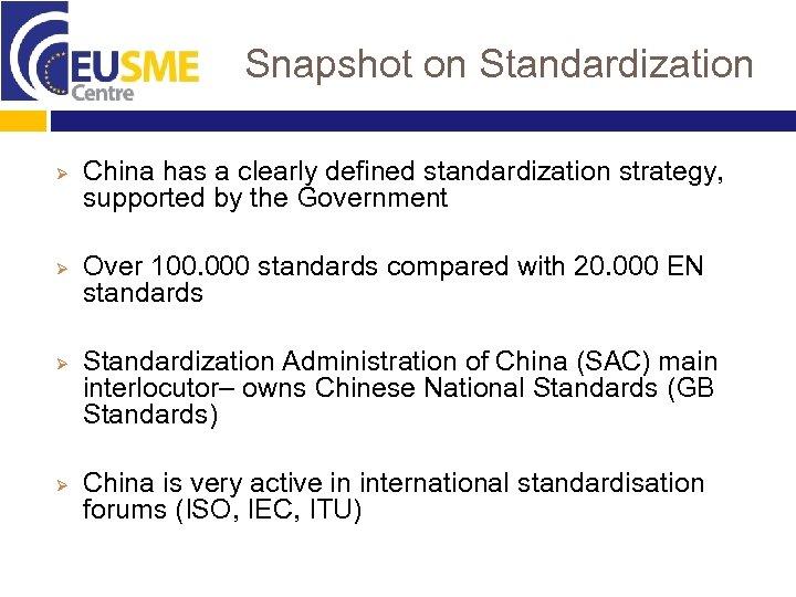 Snapshot on Standardization Ø Ø China has a clearly defined standardization strategy, supported by