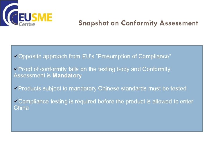 """Snapshot on Conformity Assessment üOpposite approach from EU's """"Presumption of Compliance"""" üProof of conformity"""