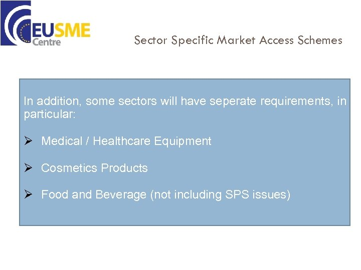 Sector Specific Market Access Schemes In addition, some sectors will have seperate requirements, in