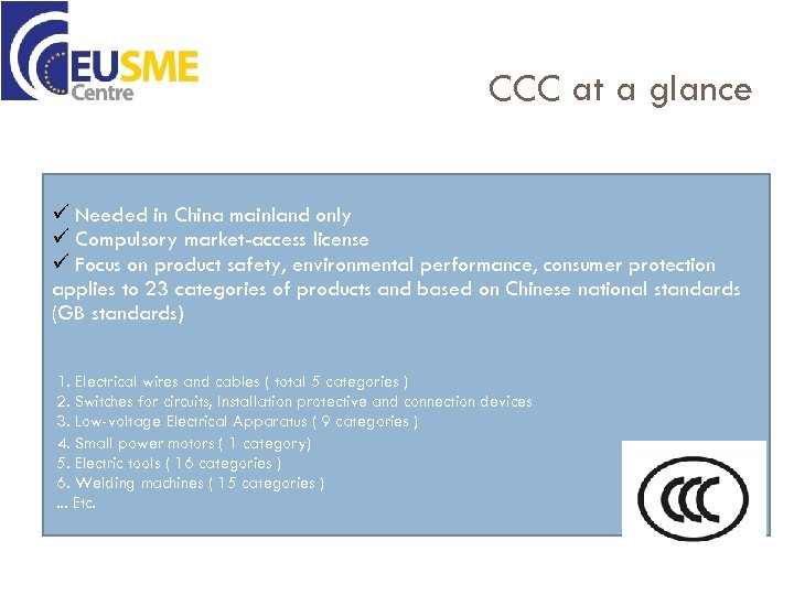 CCC at a glance ü Needed in China mainland only ü Compulsory market-access license