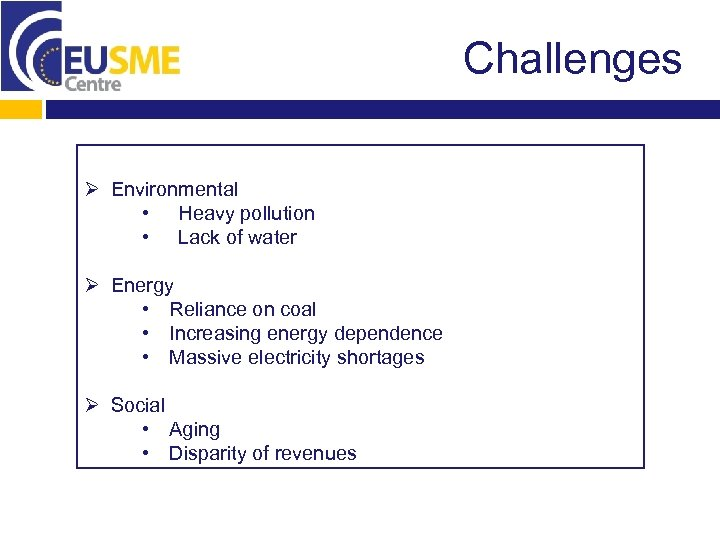 Challenges Ø Environmental • Heavy pollution • Lack of water Ø Energy • Reliance