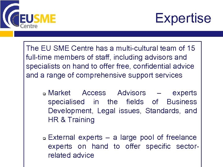 Expertise The EU SME Centre has a multi-cultural team of 15 full-time members of