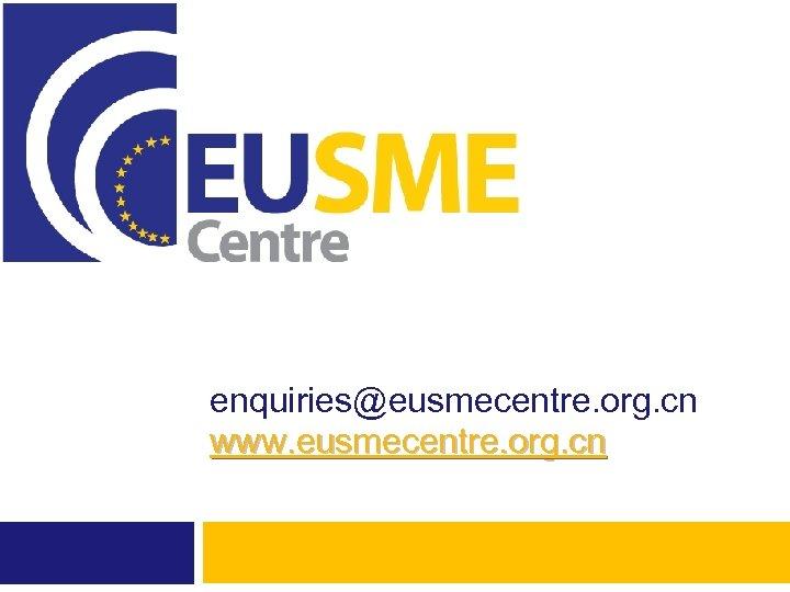 enquiries@eusmecentre. org. cn www. eusmecentre. org. cn