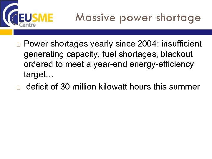 Massive power shortage Power shortages yearly since 2004: insufficient generating capacity, fuel shortages, blackout
